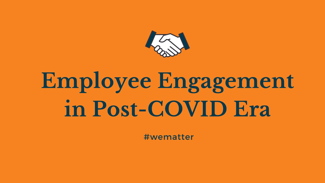 EMPLOYEE ENGAGEMENT IN POST COVID ERA